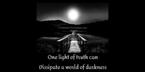 One Light of Truth Can Dissipate a World of Darkness